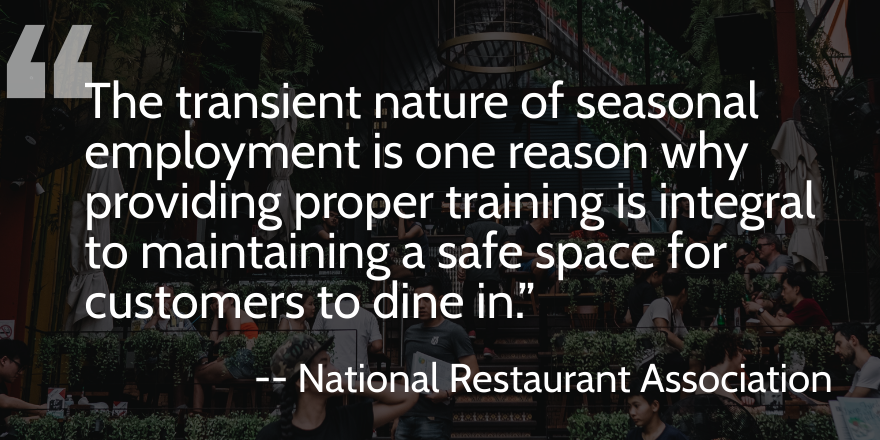A call out quote, stating: The transient nature of seasonal employment is one reason why providing proper training is integral to maintaining a safe space for customers to dine in.