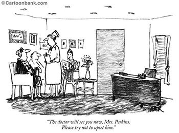 a cartoon that says the doctor will see you know Mrs Perkinds please try not to upset him