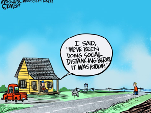 a cartoon of a man in the country saying 'I said, we've been social distancing before it was popular'