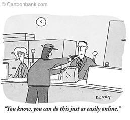 a man holding up a bank in a cartoon saying you know, you can do this just as easily online