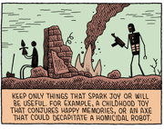 A cartoon that says 'Keep only things that spark joy or will be useful. For example, a childhoos toy that conjures happy memories, or an axe that could decapitate a homicidal robot.'